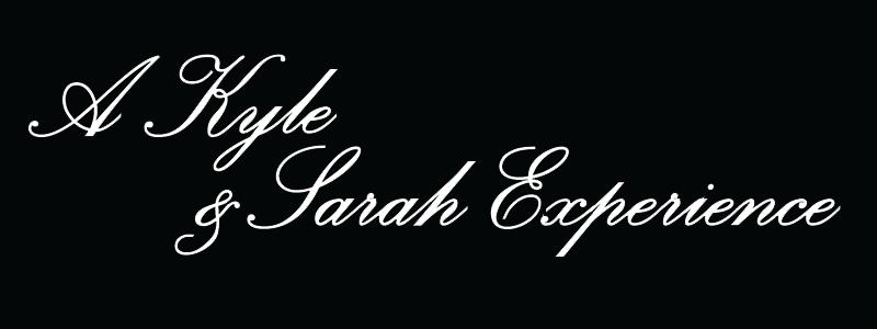 A Kyle & Sarah Experience